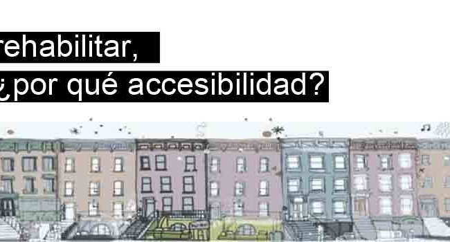 Rehabilitar, ¿por qué accesibilidad?